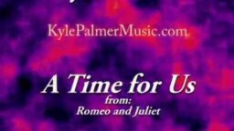 A Time for Us--From Romeo and Juliet, Arranged and Performed by Kyle Palmer